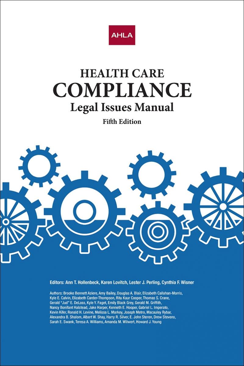 AHLA Health Care Compliance Legal Issues Manual (AHLA Members ...