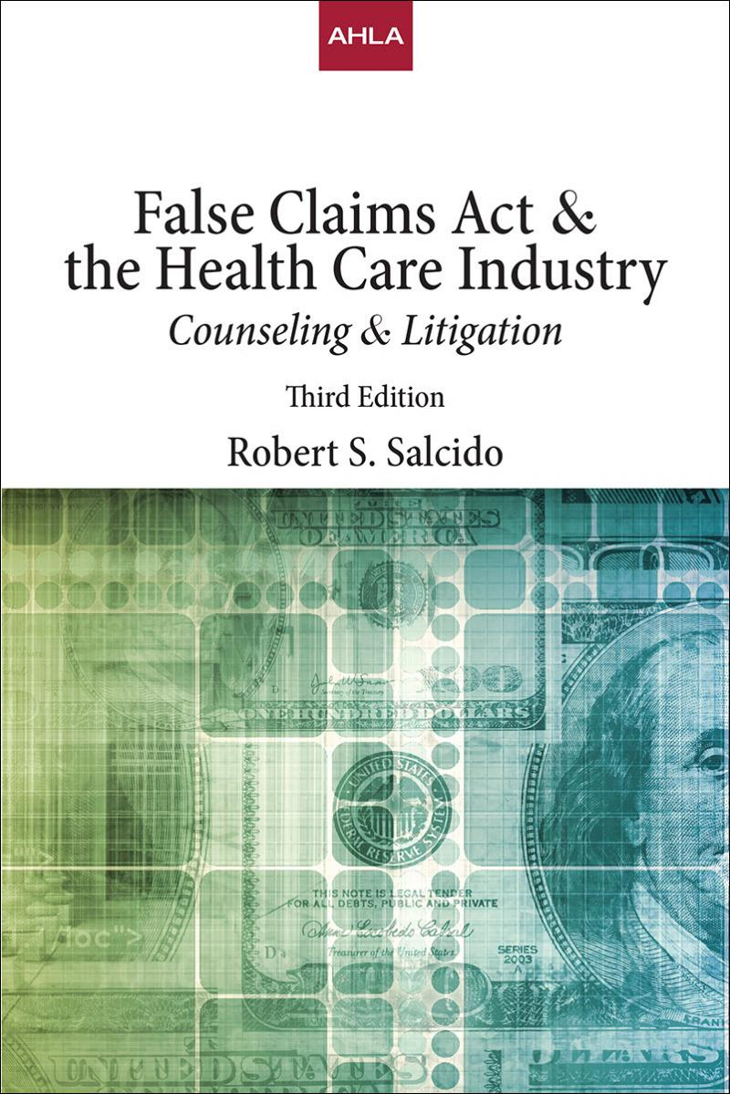 AHLA False Claims Act & The Healthcare Industry: Counseling & Litigation