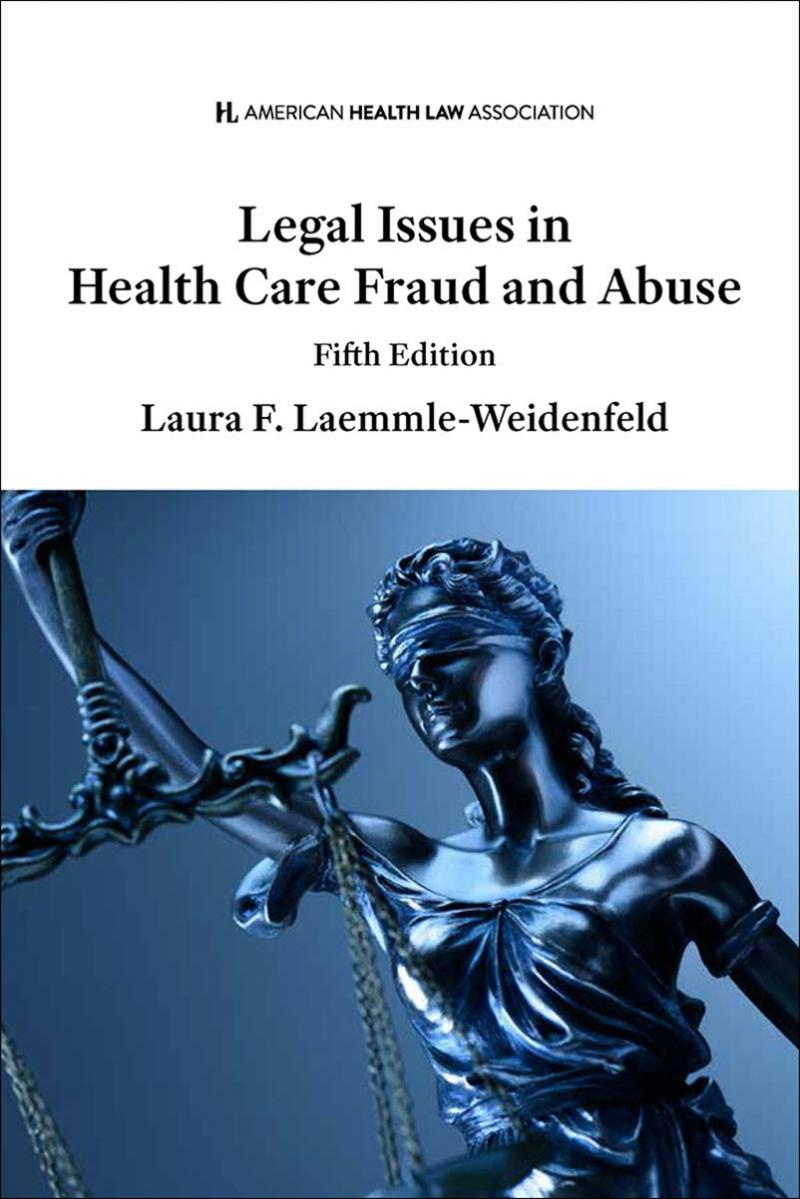 AHLA Legal Issues in Health Care Fraud and Abuse, Fifth Edition