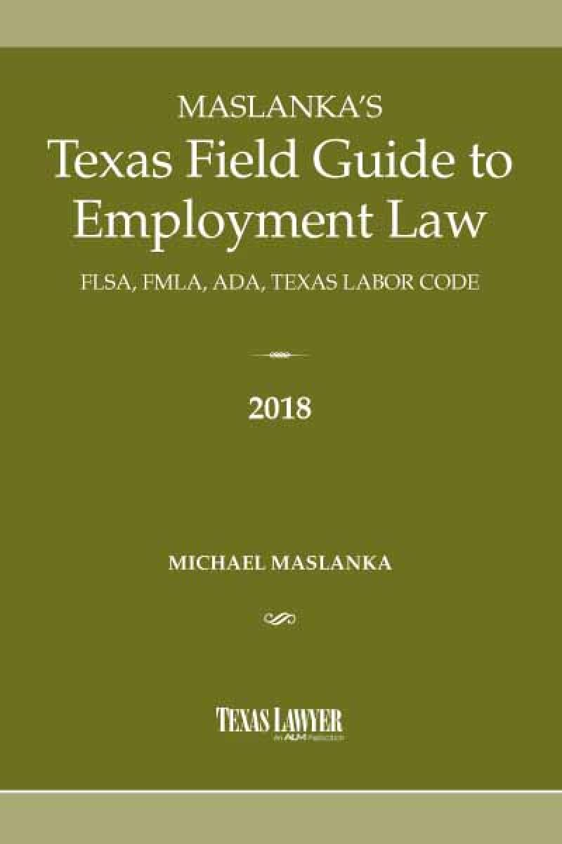 Maslankas texas field guide to employment law flsa fmla ada maslankas texas field guide to employment law flsa fmla ada texas labor code falaconquin