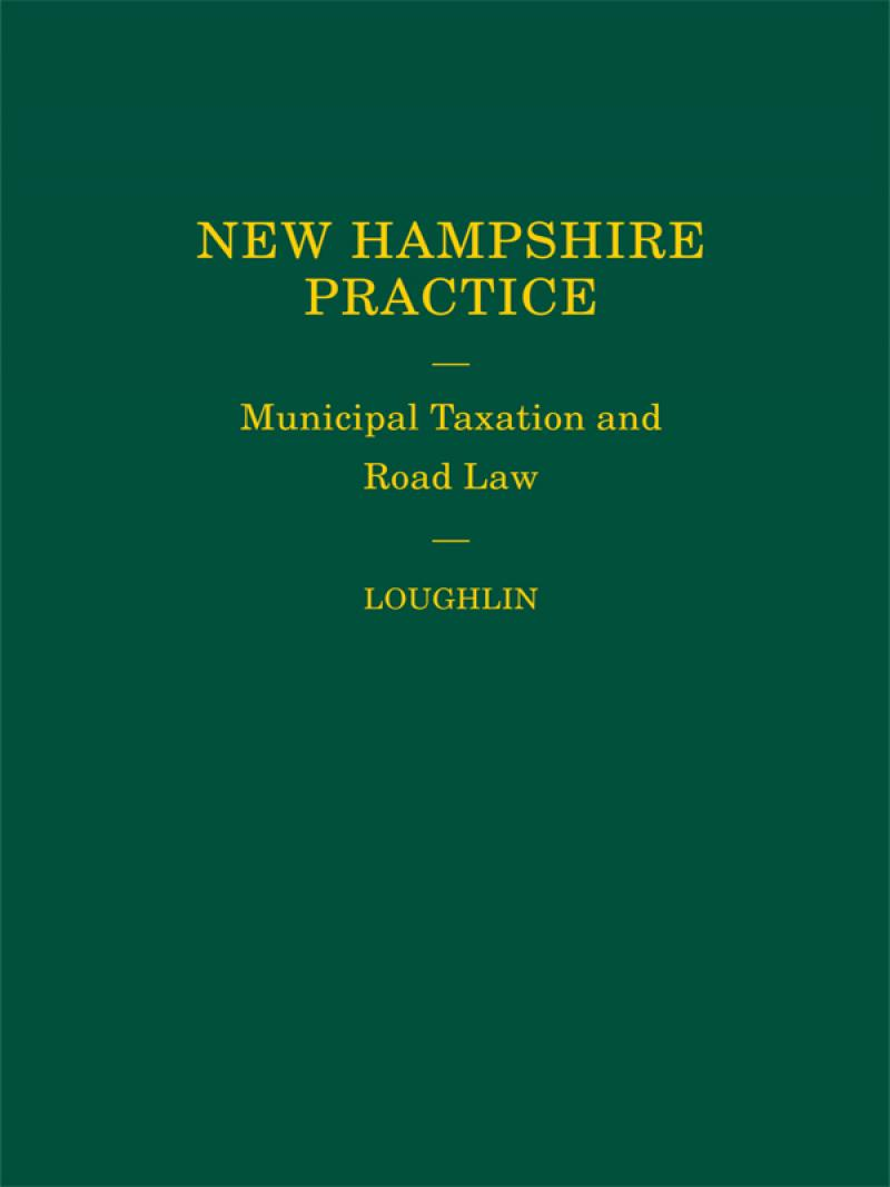 New Hampshire Practice - Municipal Taxation and Road Law