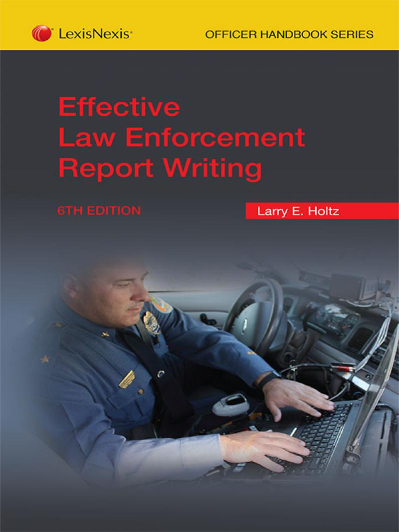Effective Law Enforcement Report Writing, Sixth Edition