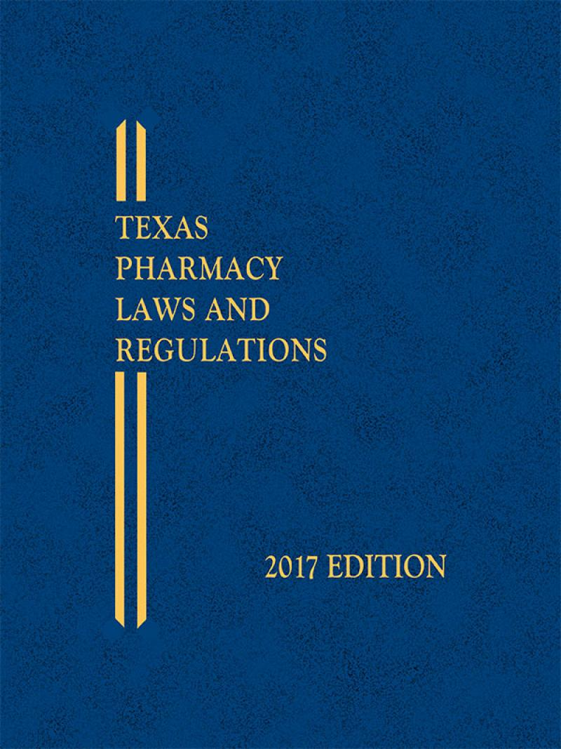 Texas Pharmacy Laws and Regulations, 2017 Edition