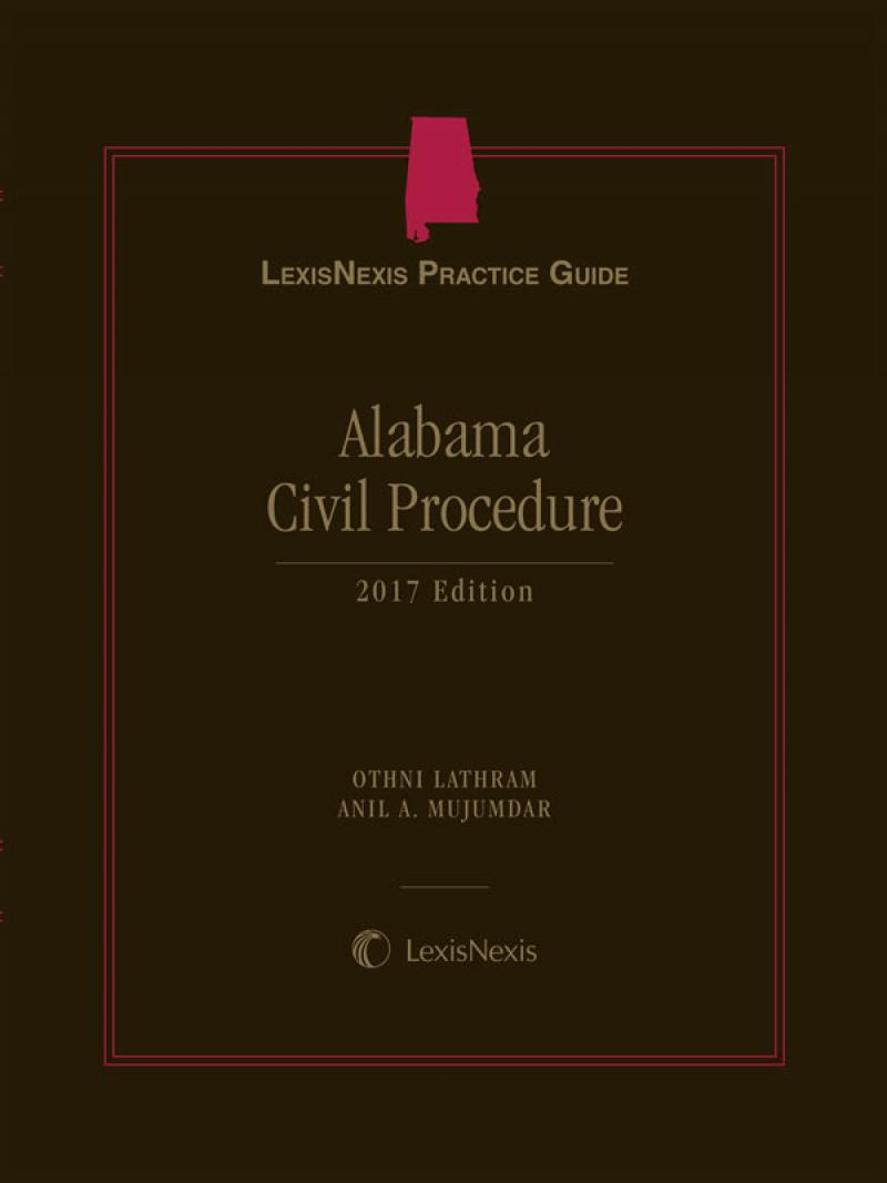 Lexisnexis Practice Guide Alabama Civil Procedure, 2017 Edition