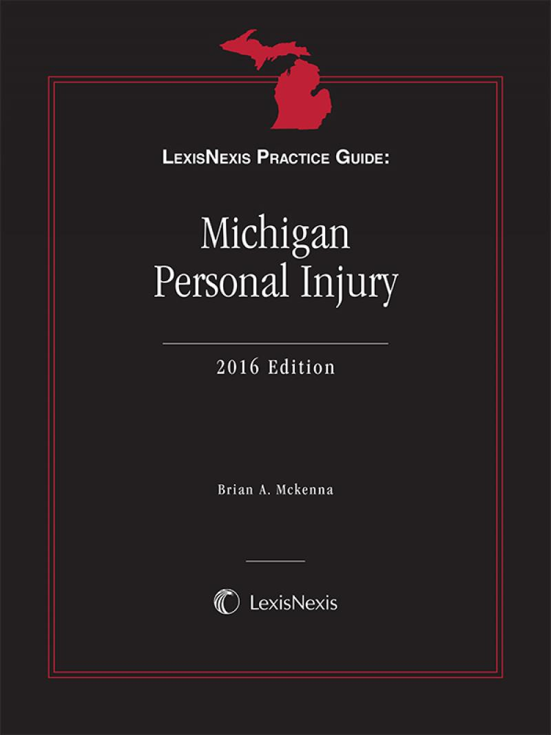 LexisNexis Practice Guide: Michigan Personal Injury, 2017 Edition