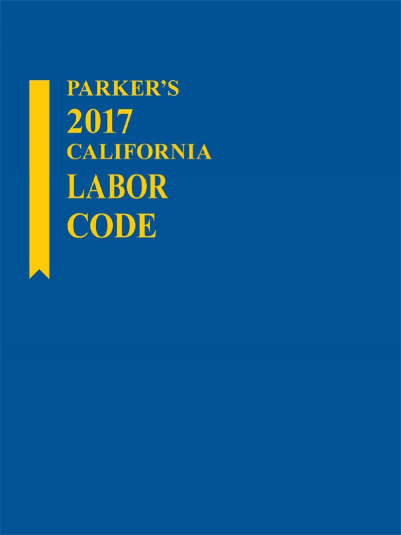 Parker's California Labor Code, 2017 Edition