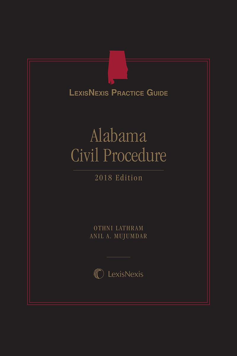 LexisNexis Practice Guide: Alabama Civil Procedure, 2018 Edition