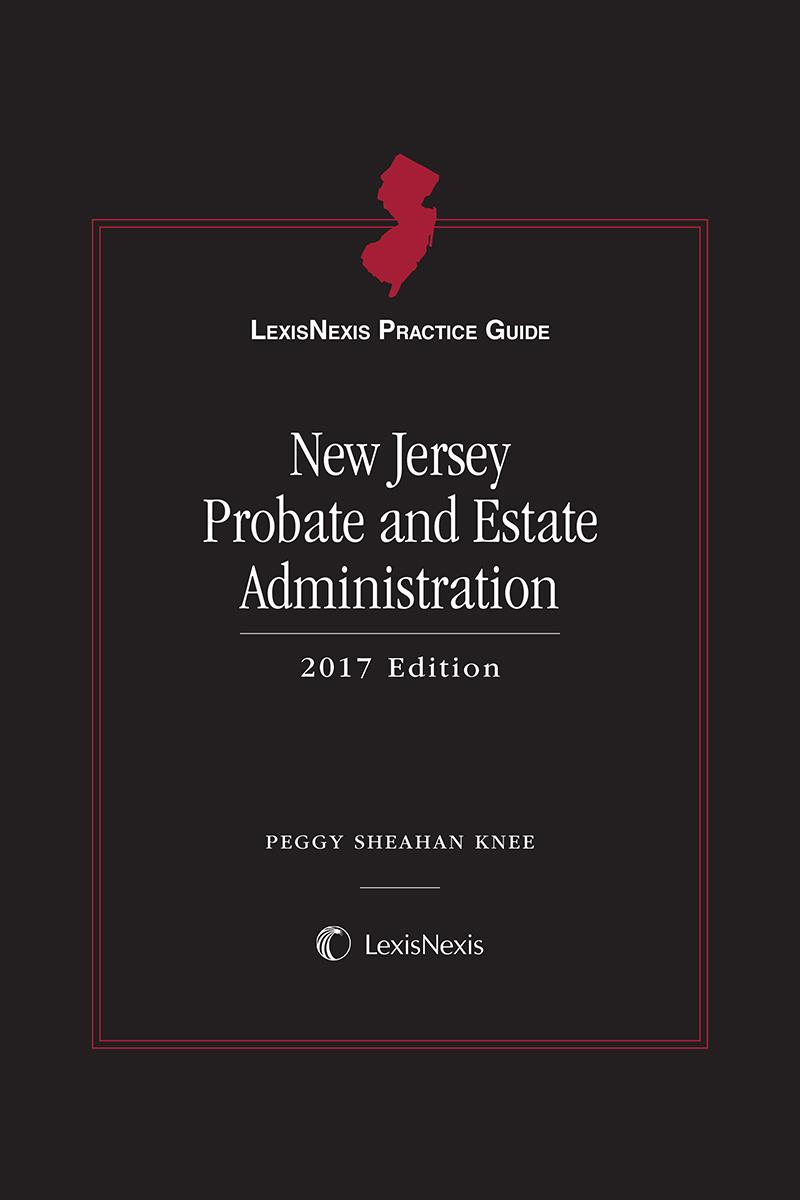 LexisNexis Practice Guide: New Jersey Probate and Estate Administration