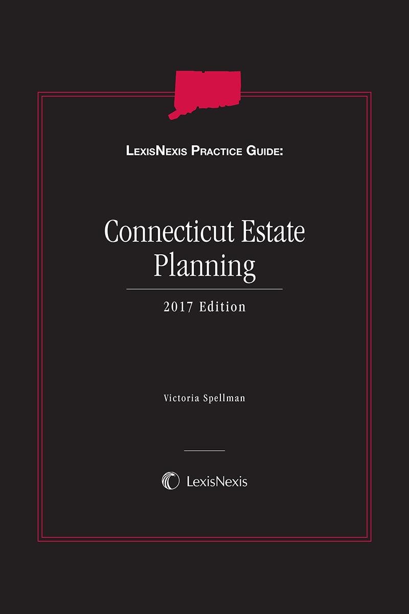 LexisNexis Practice Guide: Connecticut Estate Planning, 2017 Edition