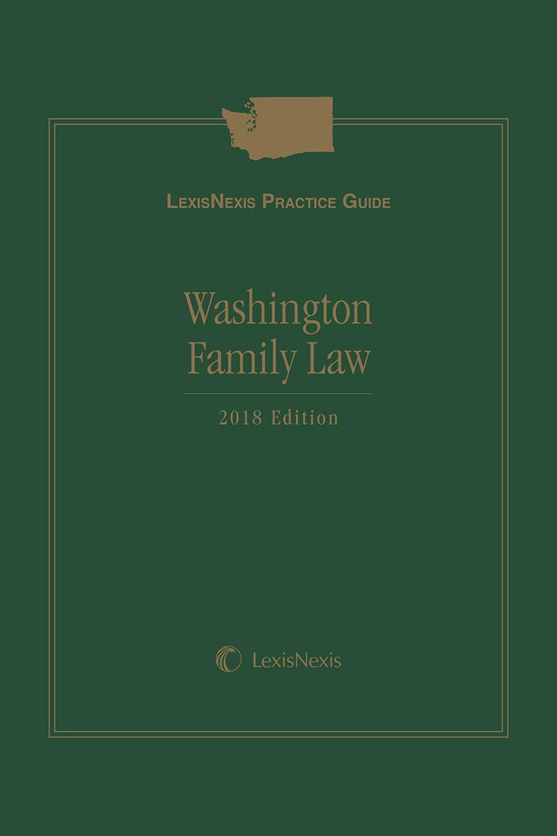 LexisNexis Practice Guide: Washington Family Law, 2018 Edition