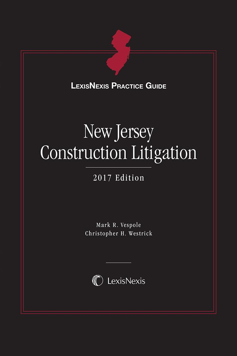 LexisNexis Practice Guide: New Jersey Construction Litigation, 2017 Edition