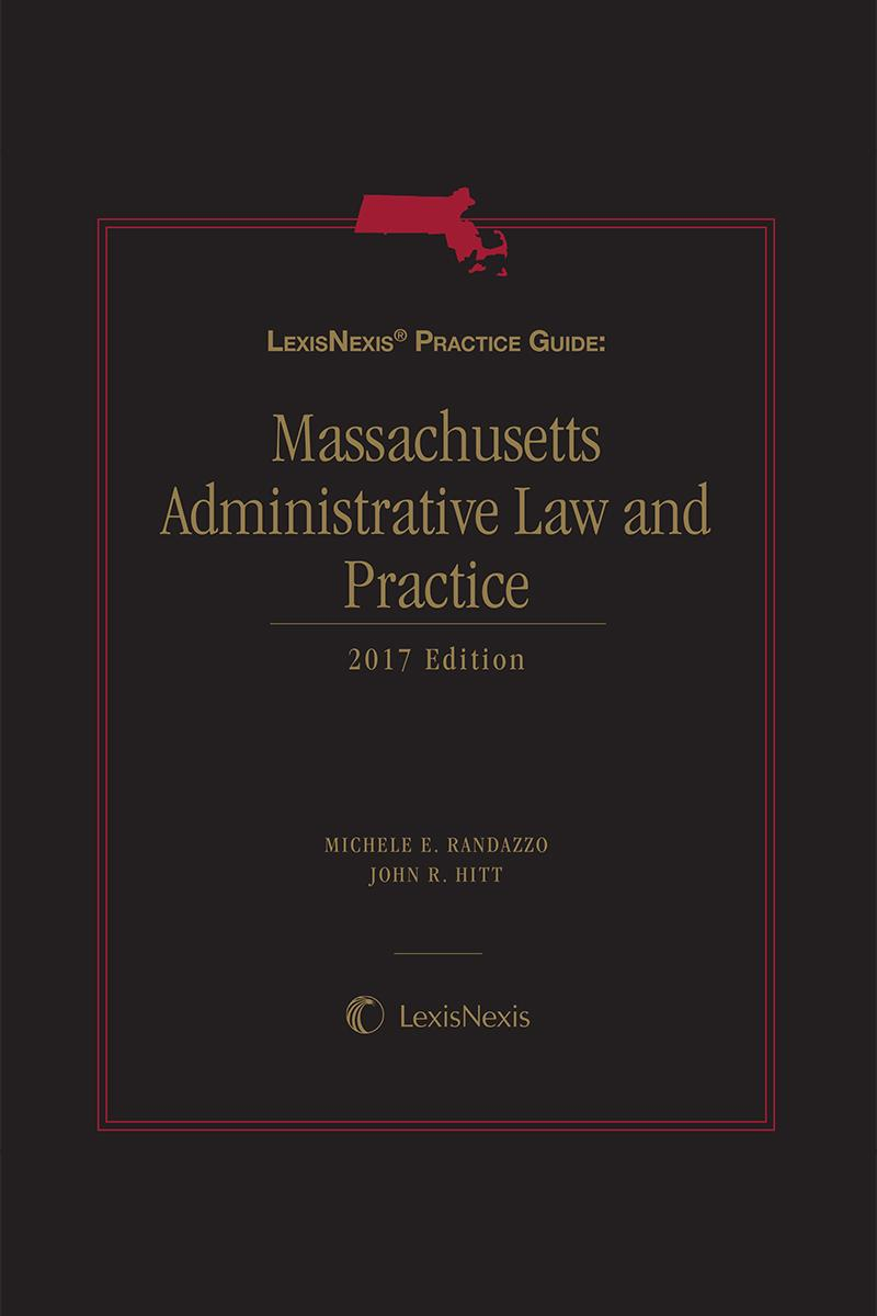 LexisNexis Practice Guide: Massachusetts Administrative Law and Practice
