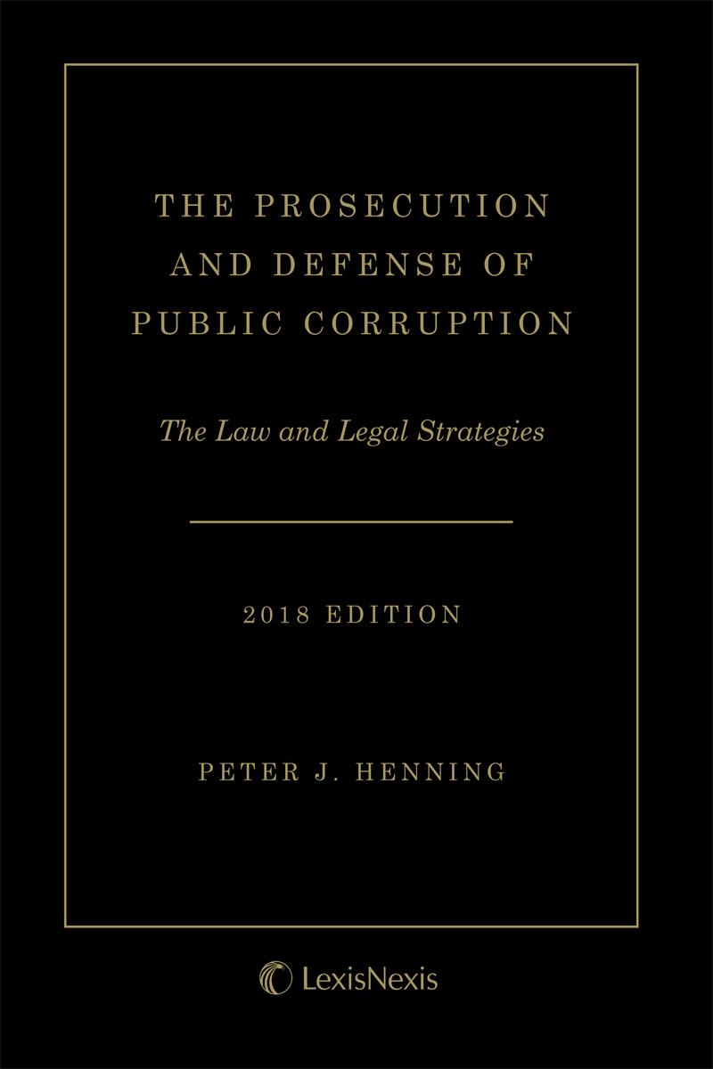 The Prosecution and Defense of Public Corruption: The Law and Legal Strategies