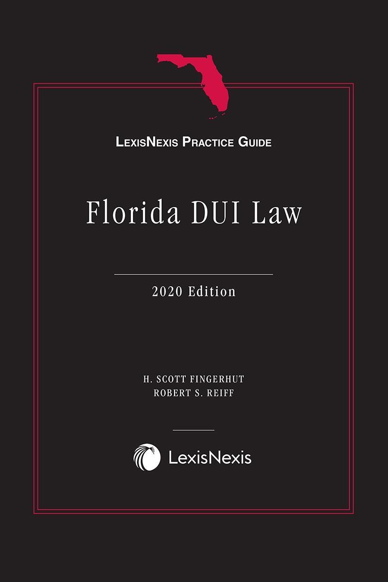 LexisNexis® Practice Guide: Florida DUI Law, 2020 Edition