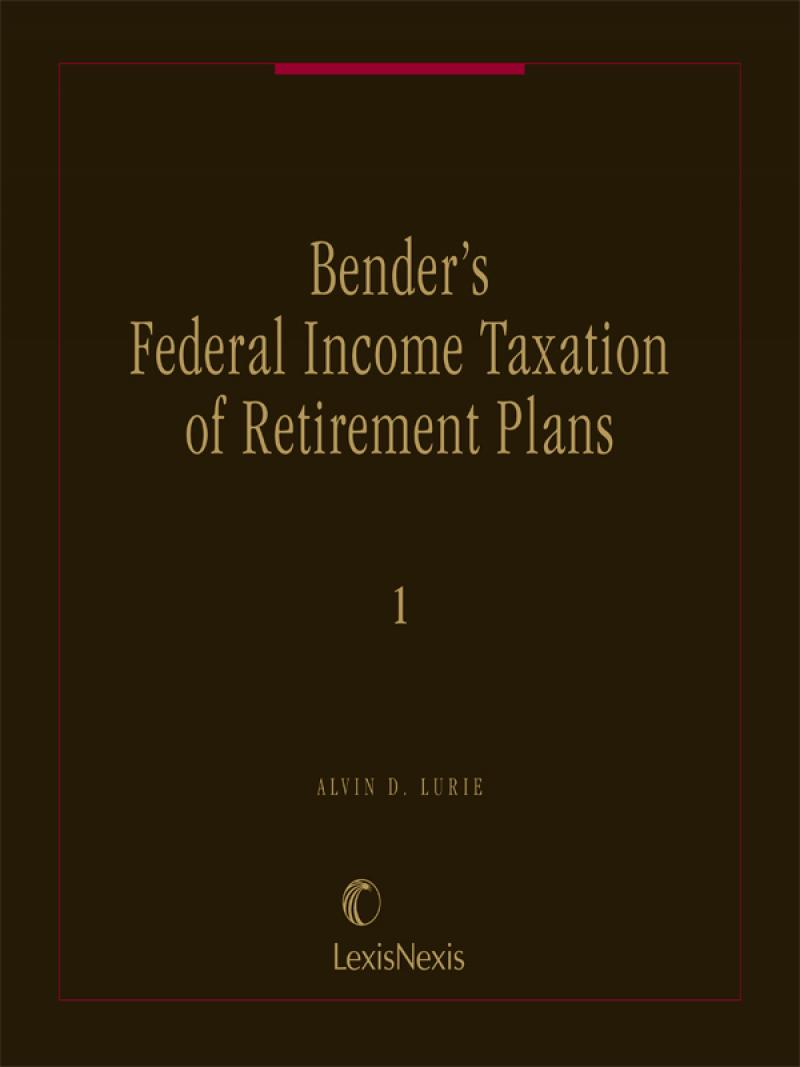 Bender's Federal Income Taxation of Retirement Plans