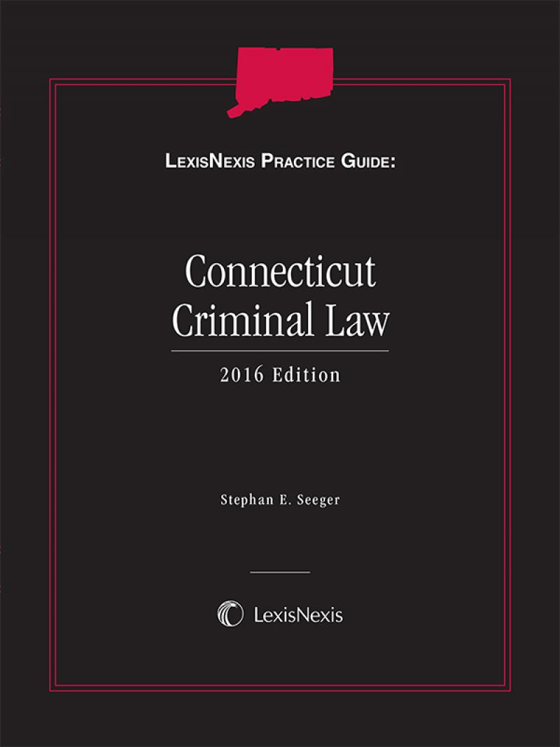 LexisNexis Practice Guide: Connecticut Criminal Law