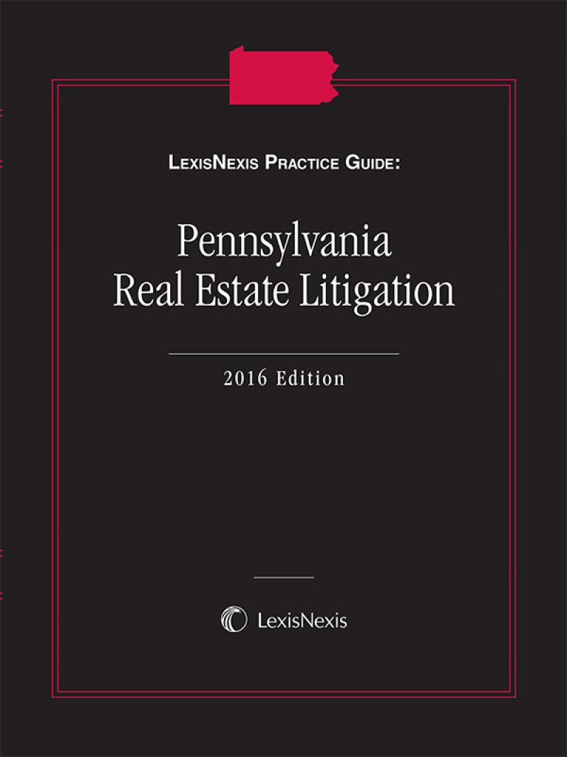 LexisNexis Practice Guide: Pennsylvania Real Estate Litigation