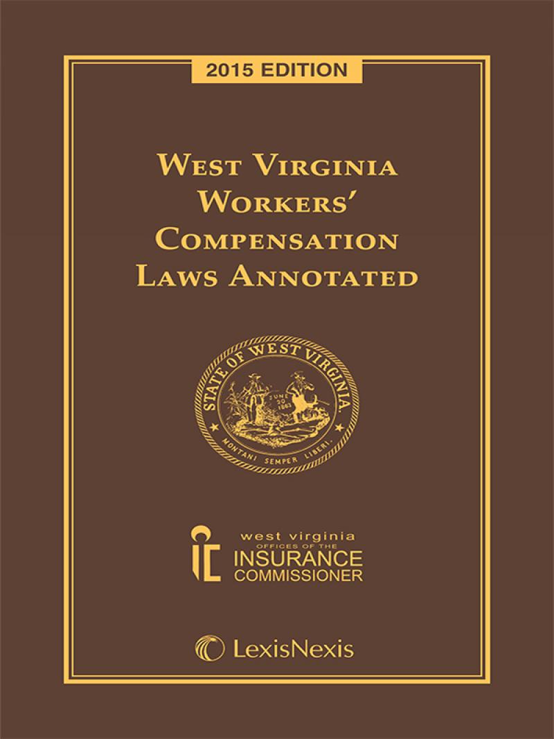 West Virginia Workers' Compensation Laws Annotated, 2016 Edition