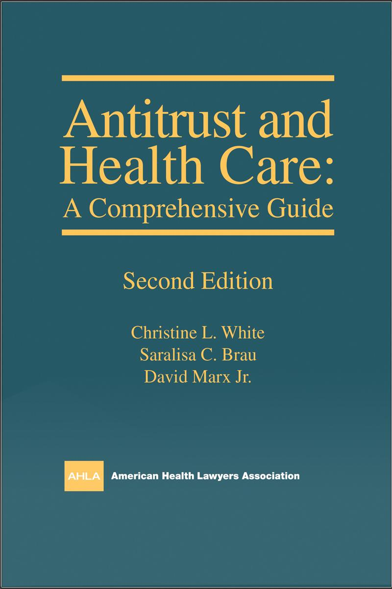 AHLA Antitrust and Health Care: A Comprehensive Guide
