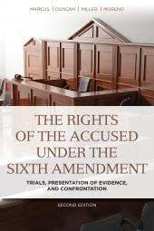 The Rights of the Accused Under the Sixth Amendment: Trials, Presentation of Evidence, and Confrontation cover